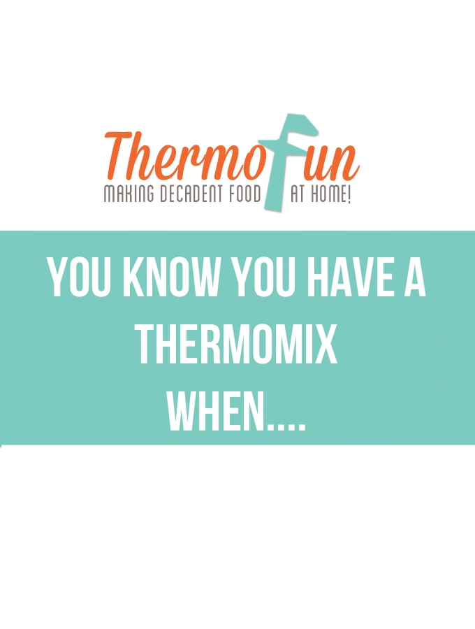ThermoFun – You know you have a Thermomix when…