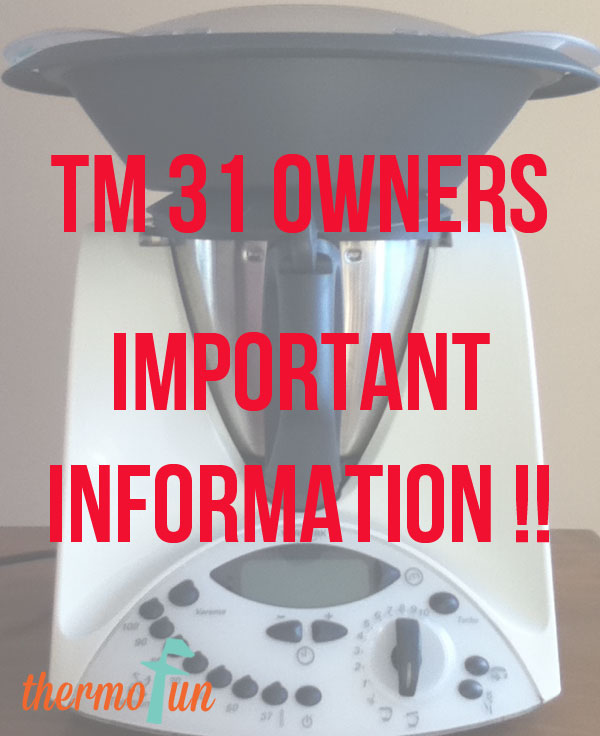 Thermomix – ALL TM31 OWNERS  –  IMPORTANT